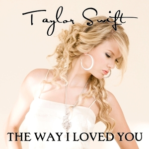 Taylor Swift The Way I Loved You